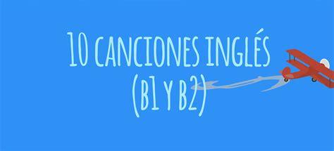 10 Canciones para aprender inglés (B1 y B2) - El Blog de ...