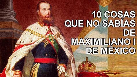 10 datos que no sabías sobre Maximiliano I de México   YouTube