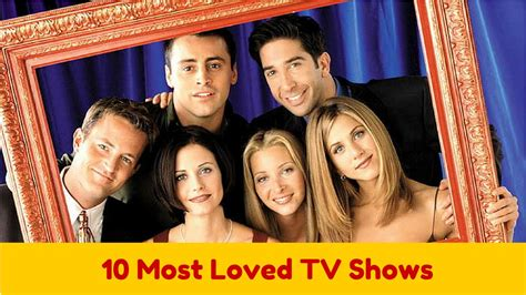 10 Most Loved Popular TV Shows of All Time - YouTube