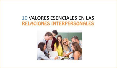 10 VALORES PARA MEJORAR LAS RELACIONES INTERPERSONALES ...