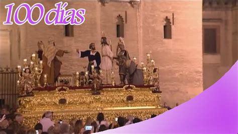 100 días, Martes Santo - Semana Santa Sevilla 2018 - YouTube