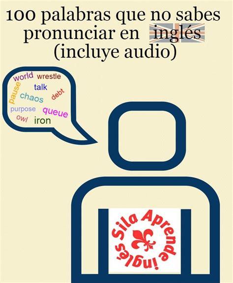 100 palabras que no sabes pronunciar en inglés (con audio)