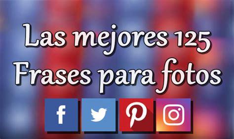 +125 Frases para fotos de Facebook, Instagram, Twitter y ...