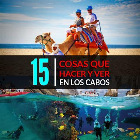 15 Cosas Que Hacer Y Ver En Los Cabos   Tips Para Tu Viaje