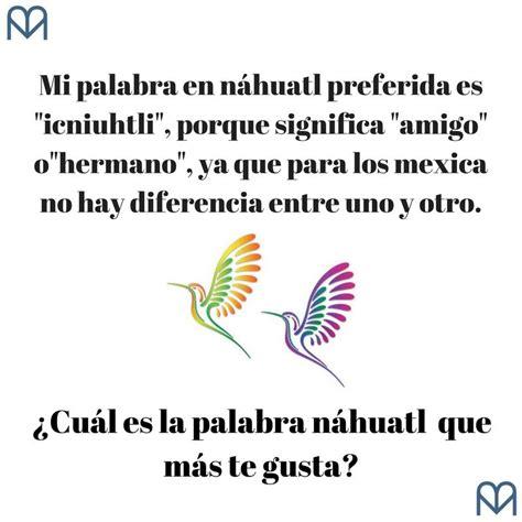 15 palabras náhuatl que no se pueden traducir al español ...