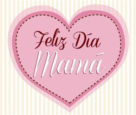 17 Best ideas about Feliz Dia Mama on Pinterest | Mama ...