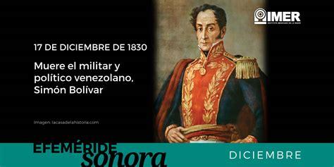 17 de Diciembre de 1830, muere Simón Bolívar – IMER
