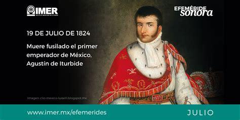 19 de julio de 1824, muere fusilado Agustín de Iturbide – IMER