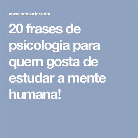 20 frases de psicologia para quem gosta de estudar a mente ...
