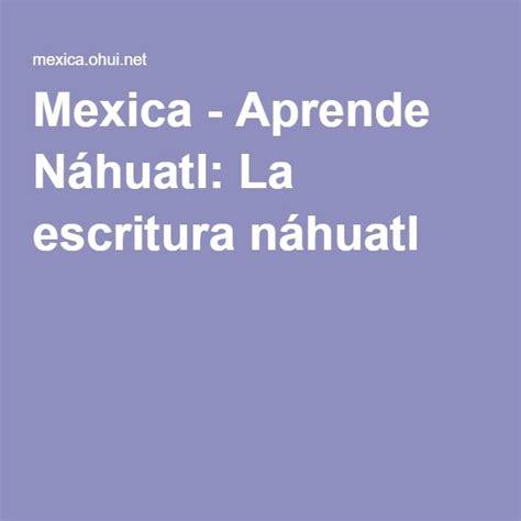 23 best Nahuatl images on Pinterest   Languages, Aztec ...