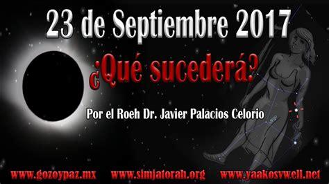23 de Septiembre 2017 ¿Que sucederá? por el Roeh Dr ...