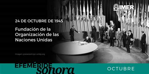 24 de octubre de 1945, fundación de la Organización de las ...