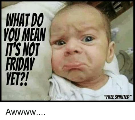 25+ Best Memes About Not Friday | Not Friday Memes