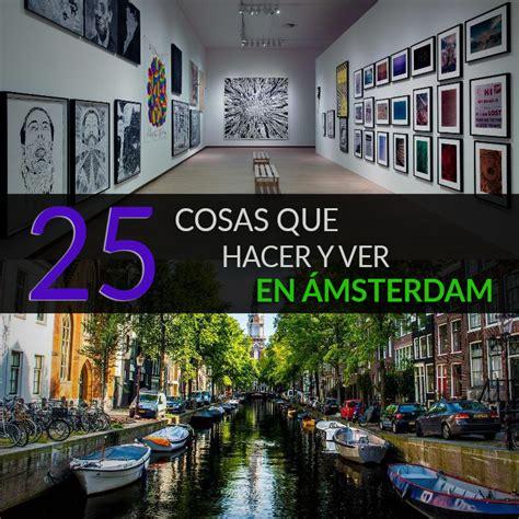 25 Cosas Que Hacer Y Ver En Ámsterdam - Tips Para Tu Viaje
