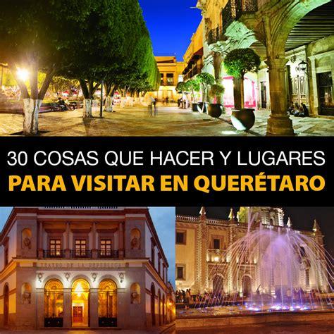 30 Cosas Que Hacer Y Lugares Para Visitar En Querétaro