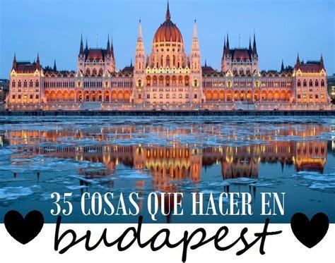 35 cosas que ver y hacer en Budapest