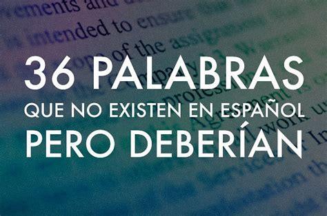 36 Palabras que no existen en español, pero deberían