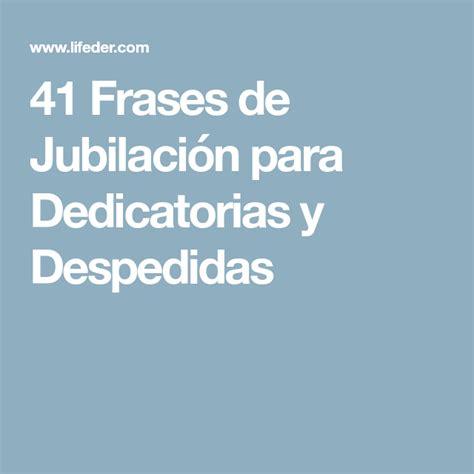 41 Frases de Jubilación para Dedicatorias y Despedidas ...