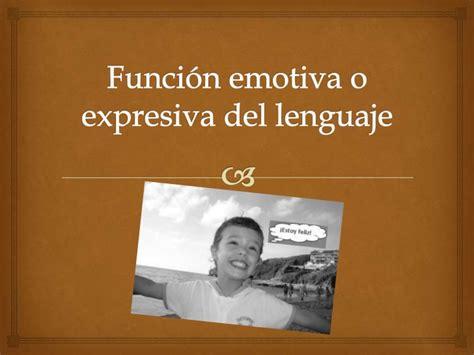 5A Función emotiva o expresiva del lenguajee
