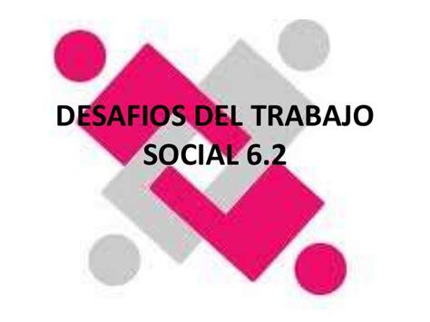 6.2 desafios del trabajo social