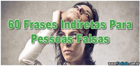 60 Frases Indiretas Para Pessoas Falsas - Blog Tediado