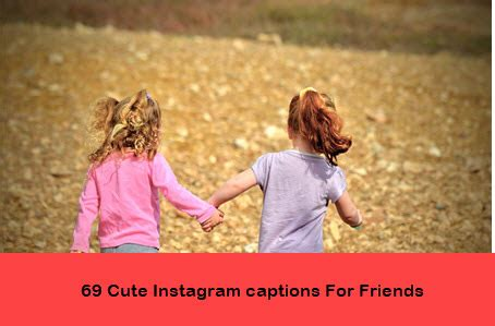 69 Cute Instagram captions For Friends