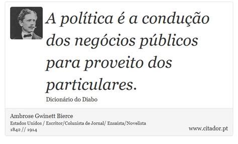 A política é a condução dos negócios públicos ...