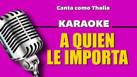 A Quién le Importa, con letra - Thalia Karaoke - YouTube