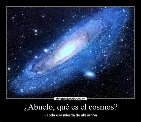 ¿Abuelo, qué es el cosmos?   Desmotivaciones