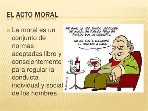 Acto Moral  Normativo y fáctico, estructura del acto moral