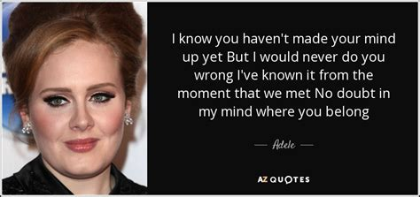 Adele quote: I know you haven't made your mind up yet But...