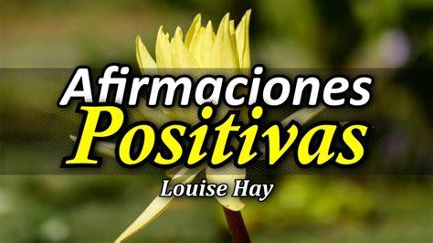 Afirmaciones Positivas de Louise Hay - YouTube