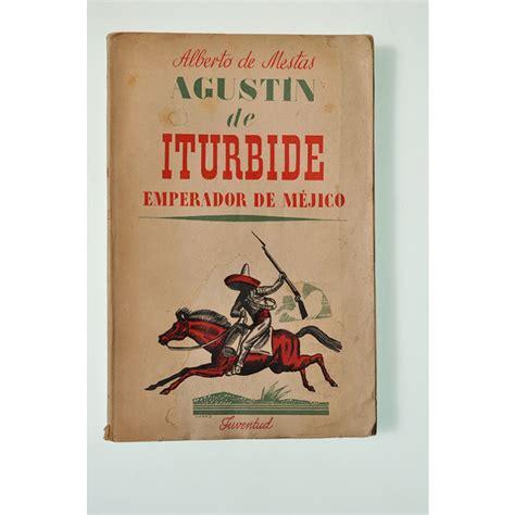 Agustín de Iturbide emperador de Méjico - Primer Imperio ...