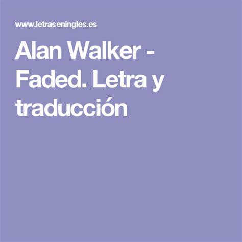 Alan Walker - Faded. Letra y traducción | Music translate ...