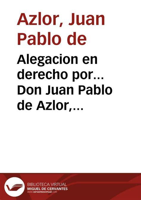 Alegacion en derecho por... Don Juan Pablo de Azlor, Duque ...