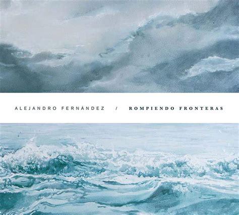 Alejandro Fernández publica su nuevo disco 'Rompiendo ...