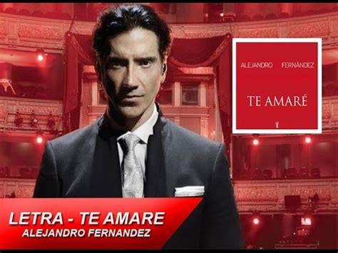 Alejandro Fernández - Te Amaré - Letra (Lyrics) - YouTube