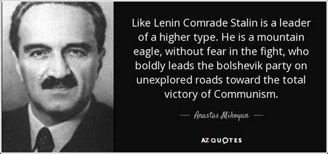 Anastas Mikoyan quote: Like Lenin Comrade Stalin is a ...