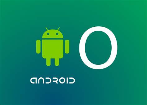 Android O es oficial, las novedades del nuevo sistema de ...