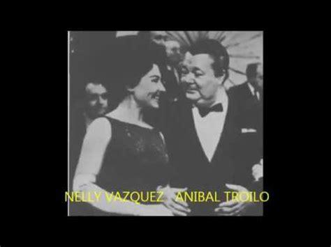 ANIBAL TROILO - NELLY VÁZQUEZ - CANCIÓN DE AVE MARIA ...