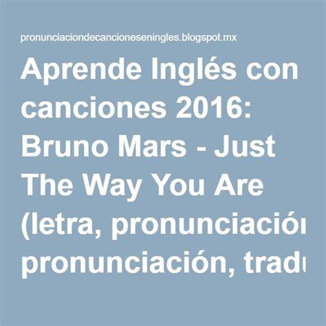 Aprende Inglés con canciones 2016: Bruno Mars - Just The ...