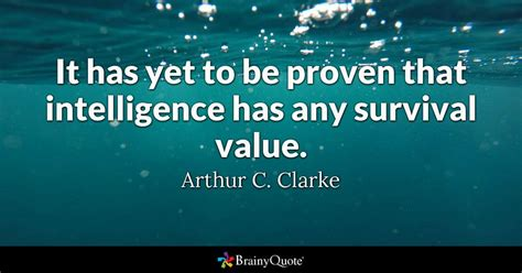Arthur C. Clarke - It has yet to be proven that ...