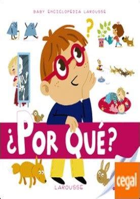 Baby enciclopedia. ¿Por qué? por Larousse Editorial ...
