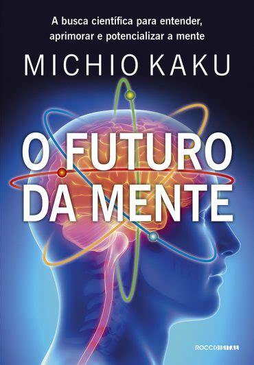 Baixar Livro O Futuro da Mente – Michio Kaku em PDF, ePub ...
