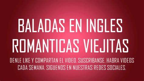 Baladas en ingles / Romanticas de los 80 y 90 / Clasicas ...