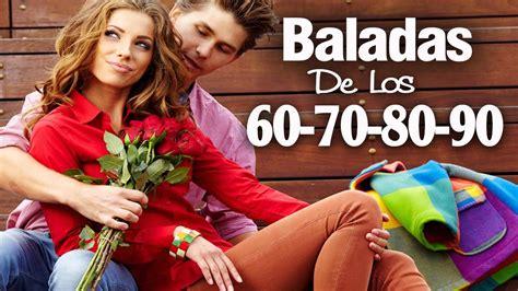 Baladas Romanticas De Los 60 70 80 90 - Viejitas pero ...