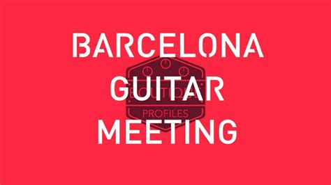 Barcelona Guitar Meeting | Guitarra Desafinados