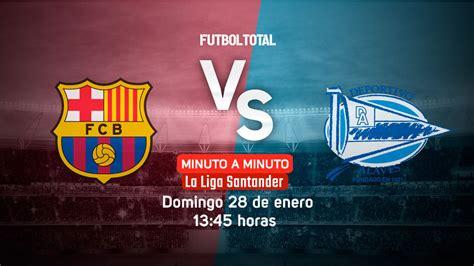 Barcelona vs Alavés   LaLiga   EN VIVO: Minuto a minuto ...