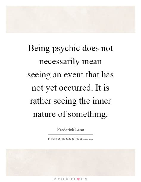 Being psychic does not necessarily mean seeing an event ...