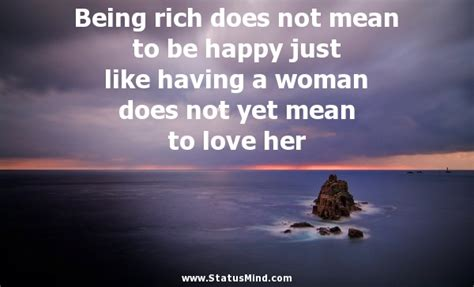 Being rich does not mean to be happy just like ...